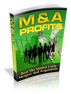 Product picture M & A Profits - Beat the Market with Mergers & Aquisitions